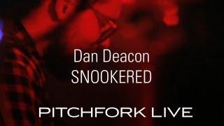 Dan Deacon - Snookered - Pitchfork Live