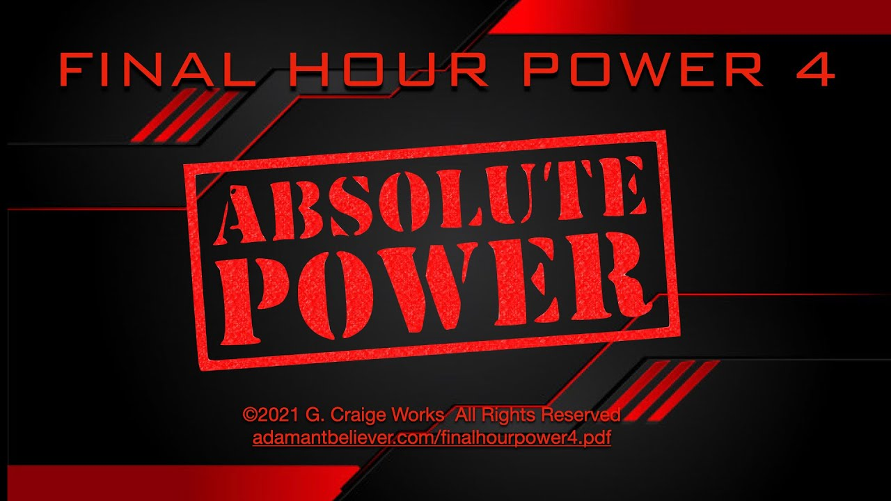 Final Hour Power 4 - Absolute Power  - A Message by G. Craige Lewis of EX Ministries