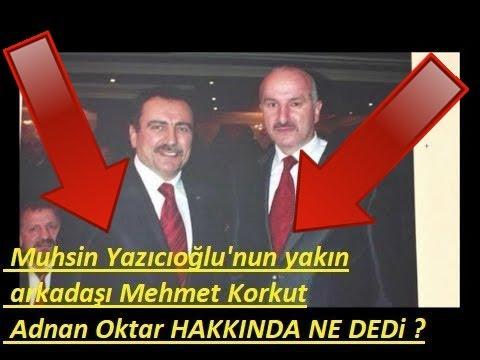 Muhsin Yazıcıoğlu'nun yakın arkadaşı Mehmet Korkut Adnan Oktar HAKKINDA NE DEDi ?