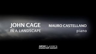 JOHN CAGE : In a Landscape (for solo piano) [ Mauro Castellano, piano ]