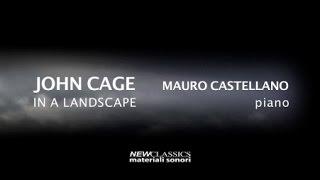JOHN CAGE : In a Landscape (for solo piano) [ Mauro Castellano, piano ]