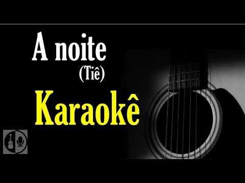 A noite - Tiê (Karaokê violão)
