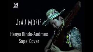 Andmesh - Hanya Rindu  I Sape' Cover - Uyau Moris (Lirik)
