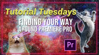 Finding your way around Premiere Pro - Tutorial Tuesdays Episode 3