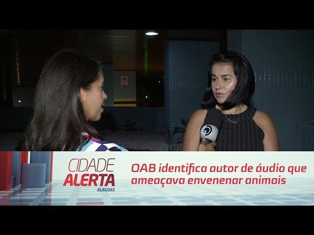 OAB identifica autor de áudio que ameaçava envenenar animais em Rio Largo