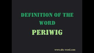 """Definition of the word """"Periwig"""""""