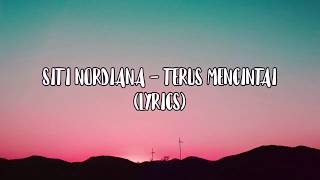 Siti Nordiana - Terus Mencintai (lyrics)