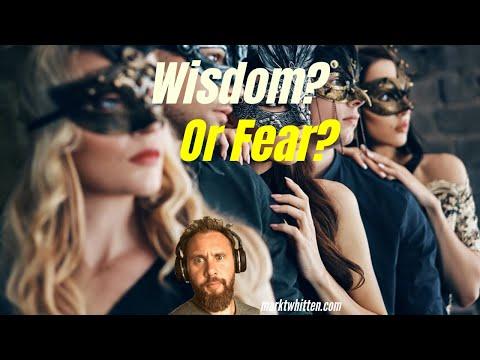 Wisdom? or Fear?