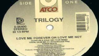 Trilogy ‎-- Love Me Forever Or Love Me Not
