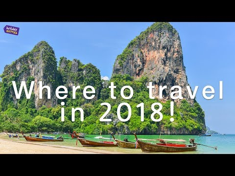 🌍✈️ Where To Travel In 2018 🌍✈️ | Holiday Extras Travel Guides