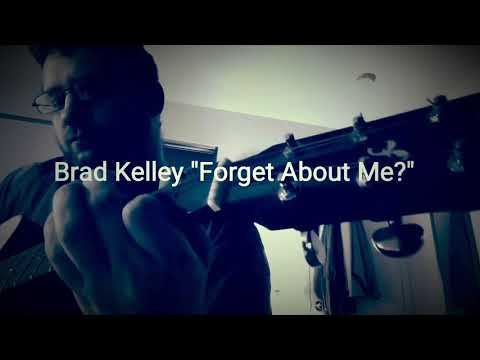 "Brad Kelley ""Forget About Me?"""
