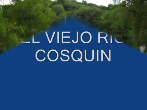 EL VIEJO RIO COSQUIN