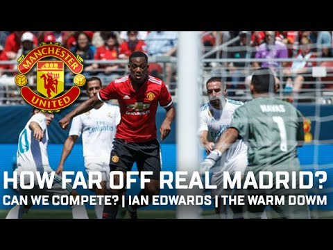 How Far Off Real Madrid Are Manchester United? | The Warm Down | Ian Edwards