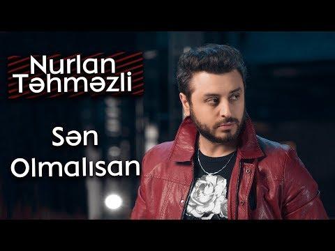 Nurlan Təhməzli - Sən Olmalısan (Official Music) 2018