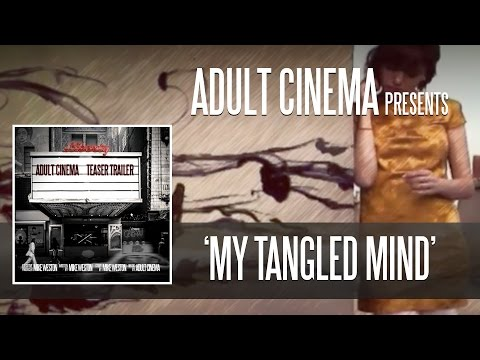 """My Tangled Mind"" : Adult Cinema"