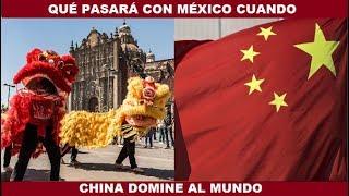QUÉ PASARA CON MÉXICO CUANDO CHINA DOMINE AL MUNDO?