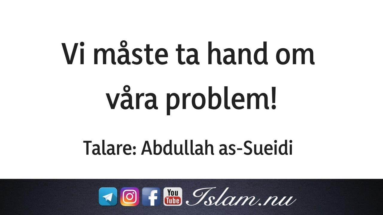Vi måste ta hand om våra problem! | Abdullah as-Sueidi