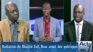 Actu en 7  - Radiation de Khalifa SALL, Bras armé des politiques...