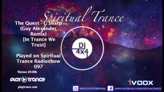 The Quest - C Sharp (Guy Alexander Remix) [In Trance We Trust] Played on Spiritual Trance 097