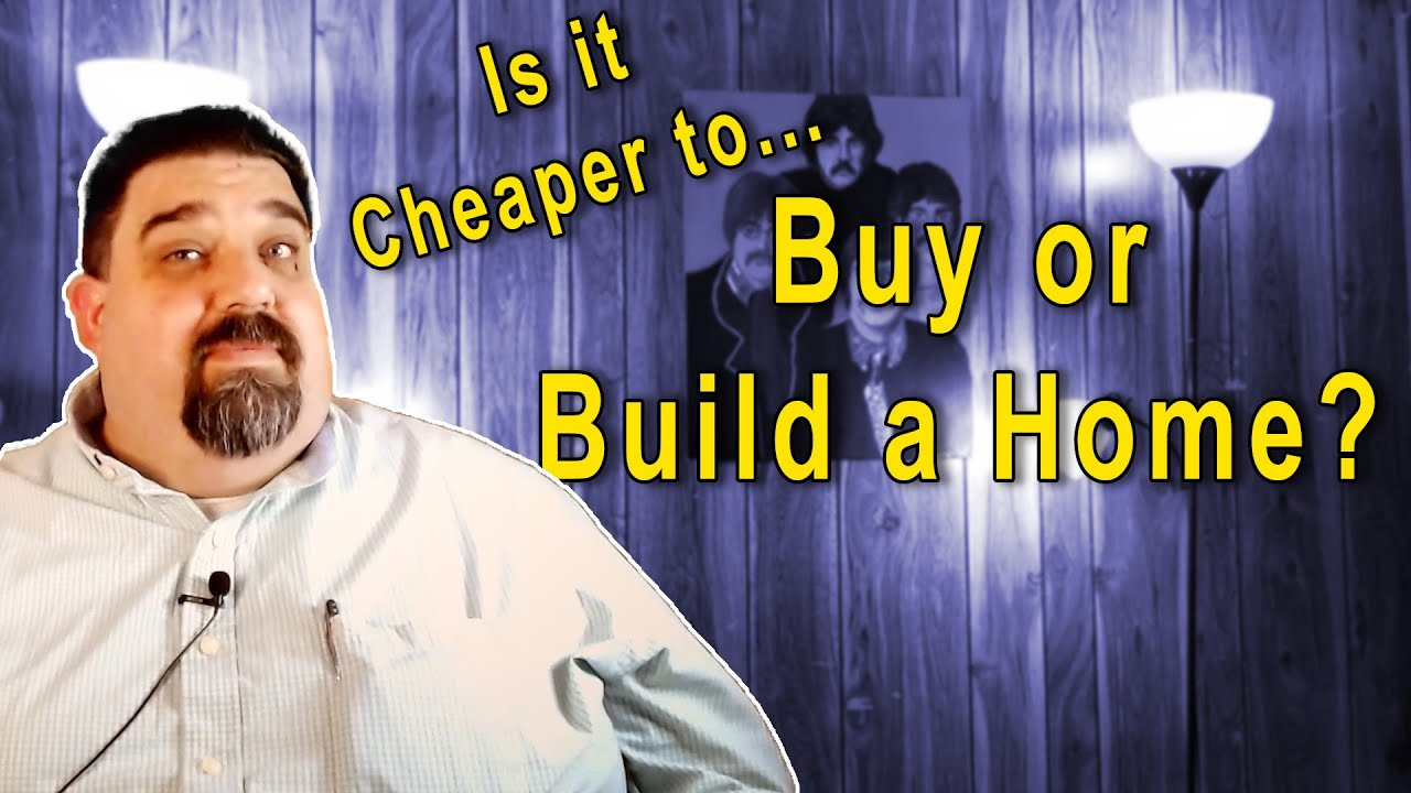 Is It Cheaper To Build Or Buy A Home Youtube