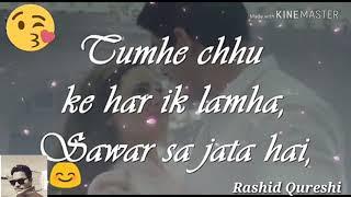 Tumhe Chhu Ke Har Ik Lamha Sawar Sa Love Status By Rashid Qureshi