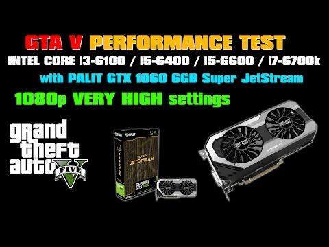 GTA V i3-6100, i5-6400, i5-6600, i7-6700k comparison test with GeForce GTX1060