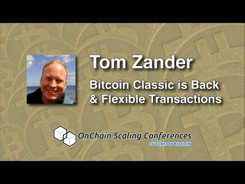 Tom Zander - Bitcoin Classic is Back & Flexible Transactions
