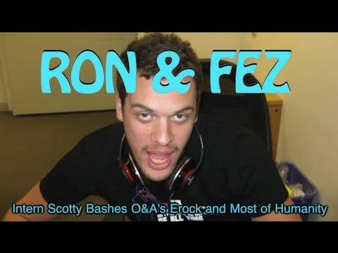 Ron & Fez: Intern Scotty Bashes O&A's Erock & Most Of Humanity (11/04/09)
