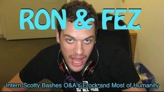 Ron Fez Intern Scotty Bashes OAs Erock Most Of Humanity