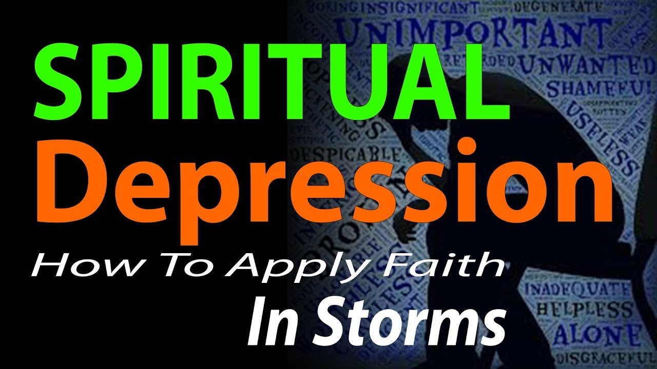 Spiritual Depression: How To Apply Faith In Storms - YouTube