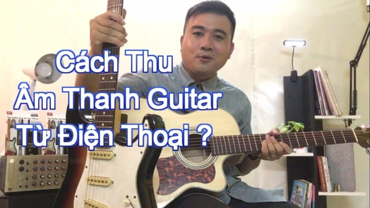 Cách Thu Âm Guitar Bằng Điện Thoại IPhone Cực Hay ? Guitar EQ Giá Sinh Viên