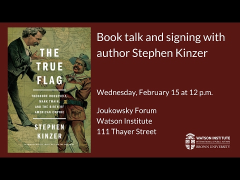 Stephen Kinzer ─ The True Flag: Theodore Roosevelt, Mark Twain, and the Birth of American Empire