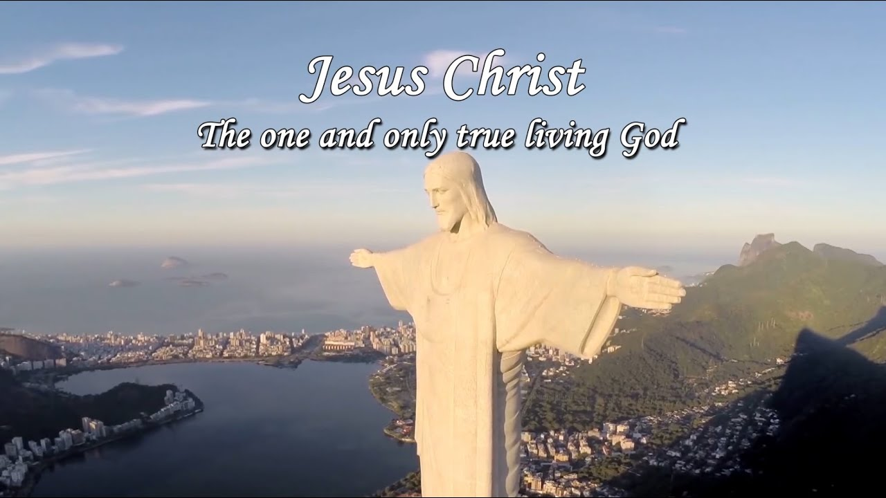 jesus christ the one and only true living god youtube