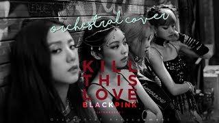 BLACKPINK (블랙핑크) - 'Kill This Love'  | Orchestral Cover