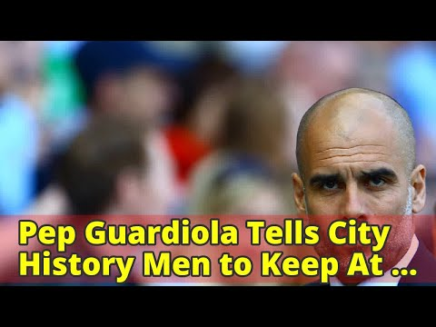Pep Guardiola Tells City History Men to Keep At It