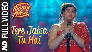 Tere Jaisa Tu Hai Full Video Song | FANNEY KHAN | Anil Kapoor |Aishwarya Rai Bachchan |Rajkummar Rao