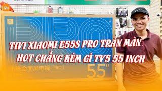 Sức hút của Tivi Xiaomi E55S Pro cũng chẳng thua kém gì Tivi Xiaomi Tv5 55 inch đâu nha