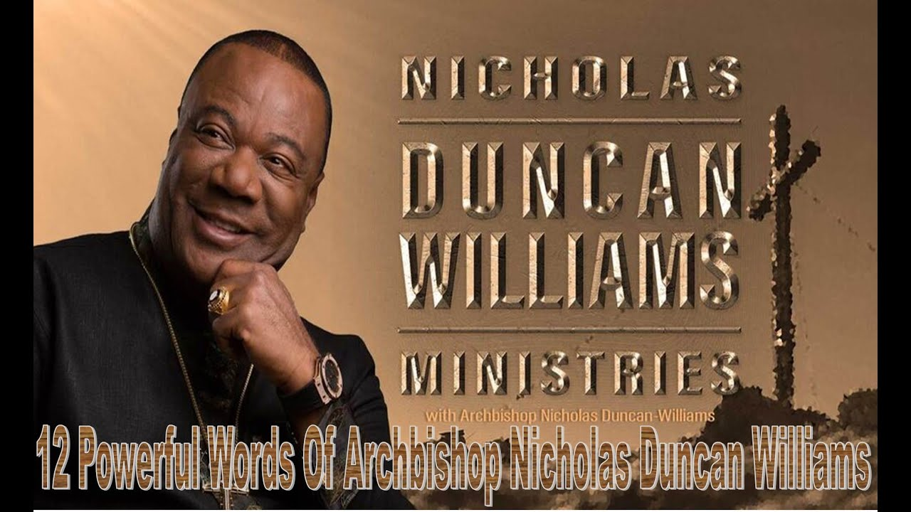 12 Powerful Words Of Archbishop Nicholas Duncan Williams (Wits of Wisdom, Knowledge & Understand