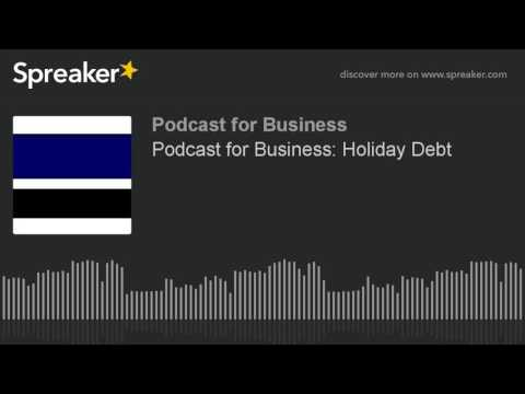 Podcast for Business: Holiday Debt