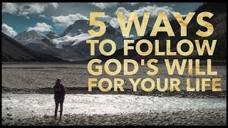 5 Ways to Follow God's Will for Your Life    How to Find Your Calling