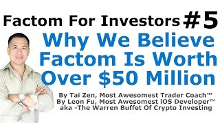 Factom For Investors #5 - Why We Believe Factom Is Worth Over $50 Million - By Tai Zen & Leon Fu