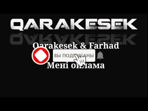 Qarakesek Farhad Мени ойлама