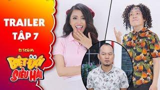 Biệt đội siêu hài | Trailer tập 7: Thiên Nga, Phát La liên tục đẩy Long đẹp trai vào thế bí!!