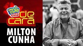 FM O Dia De Cara com Milton Cunha