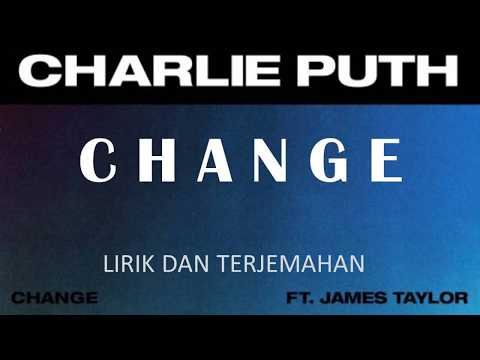 CHARLIE PUTH - CHANGE - LYRICS/ LIRIK TERJEMAHAN (FT.JAMES TAYLOR)