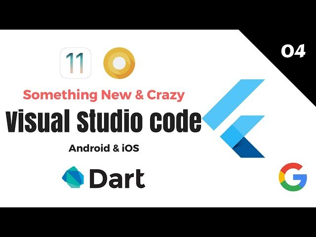 Google's Flutter Tutorials  | 4 - Visual Studio Code | Something New & Crazy | Android & iOS | Dart