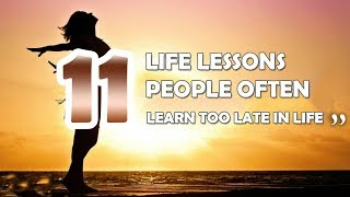 11 Life Lessons People Often Learn Too Late in Life || Quotes on Life Lessons