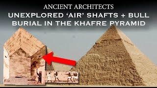 Unexplored Shafts + Bull Burial in the Giza Pyramid of Khafre | Ancient Architects