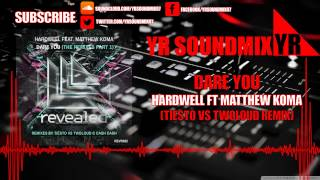 Hardwell Ft Matthew Koma - Dare You (Tiesto Vs Twoloud Remix)