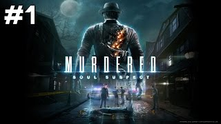 Let's Play Murdered: Soul Suspect - Part 1